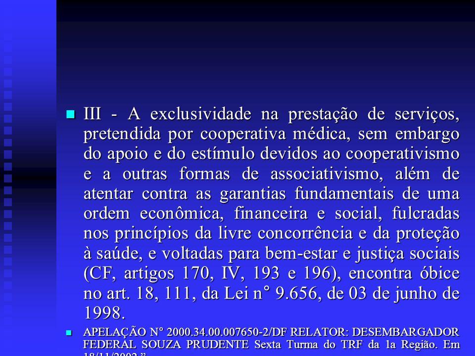 III - A exclusividade na prestação de serviços, pretendida por cooperativa médica, sem embargo do apoio e do estímulo devidos ao cooperativismo e a ou