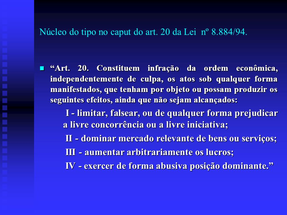 Núcleo do tipo no caput do art. 20 da Lei nº 8.884/94. Art. 20. Constituem infração da ordem econômica, independentemente de culpa, os atos sob qualqu