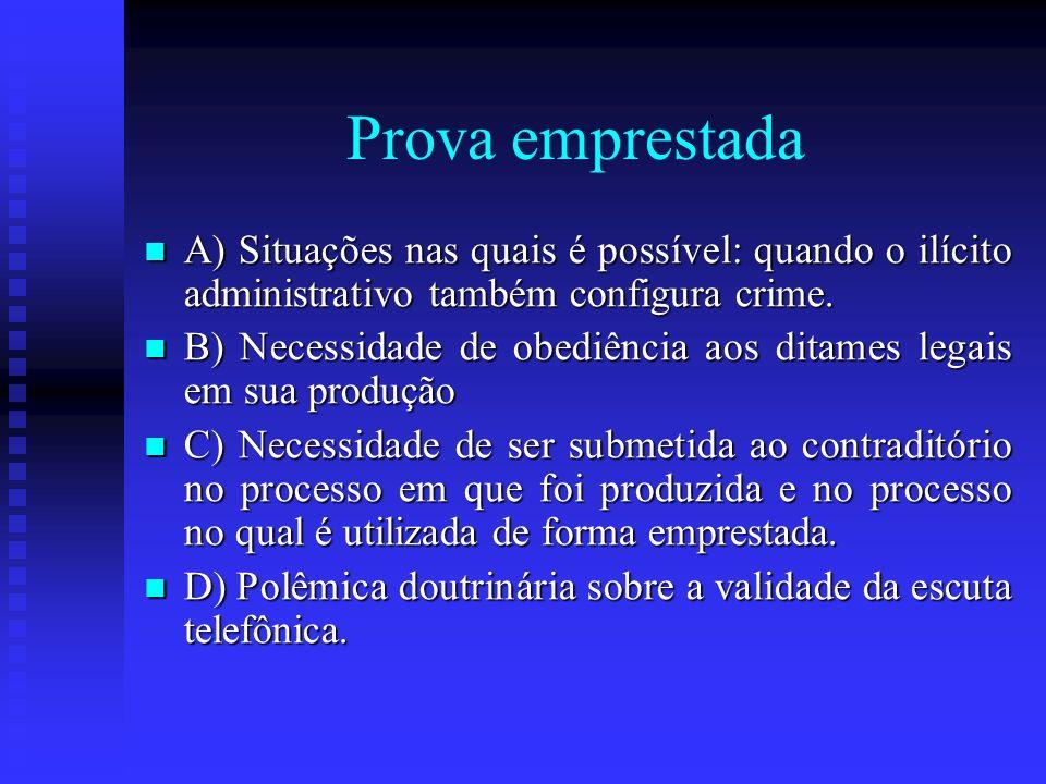 Prova emprestada A) Situações nas quais é possível: quando o ilícito administrativo também configura crime. A) Situações nas quais é possível: quando