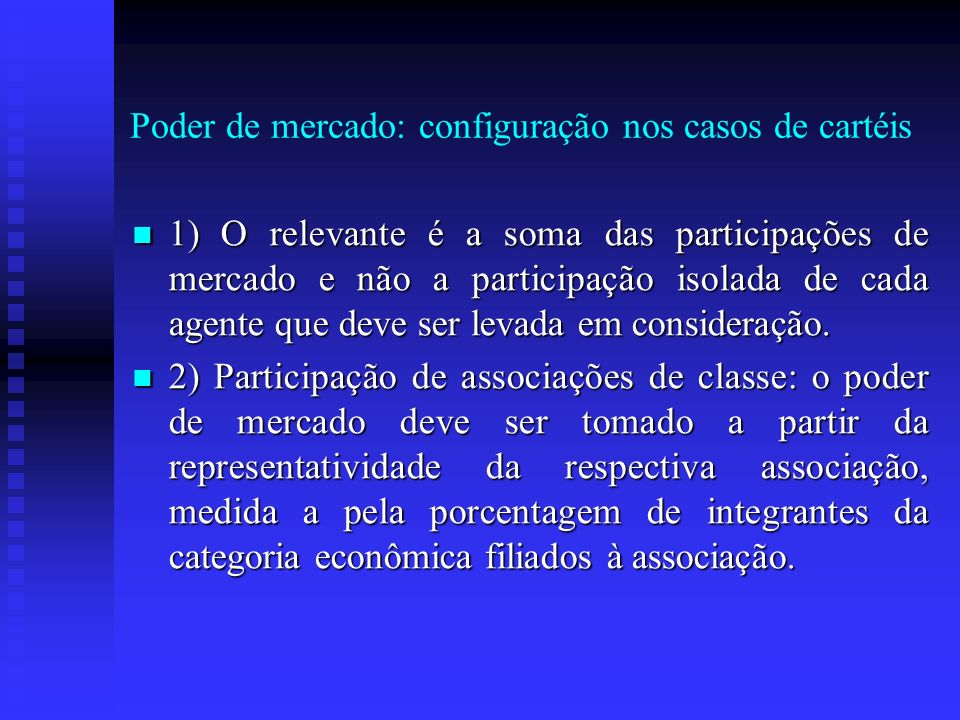 Poder de mercado: configuração nos casos de cartéis 1) O relevante é a soma das participações de mercado e não a participação isolada de cada agente q
