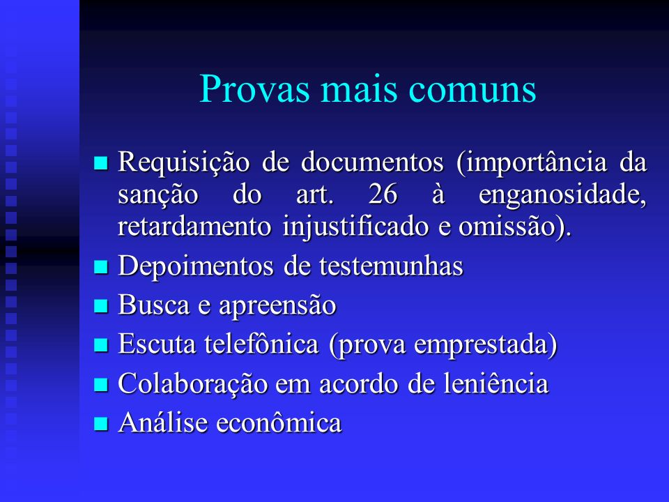 Provas mais comuns Requisição de documentos (importância da sanção do art. 26 à enganosidade, retardamento injustificado e omissão). Requisição de doc