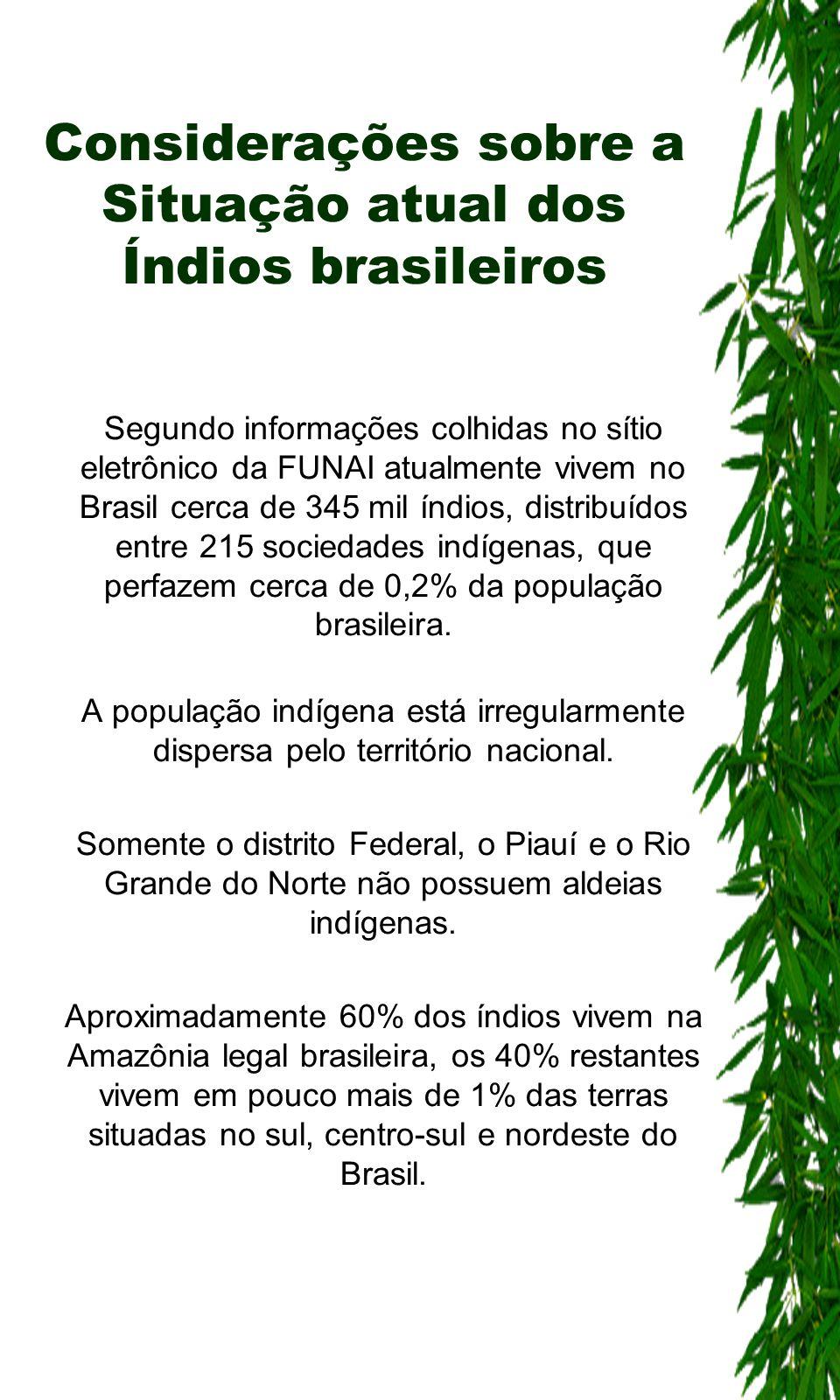 Considerações sobre a Situação atual dos Índios brasileiros Segundo informações colhidas no sítio eletrônico da FUNAI atualmente vivem no Brasil cerca