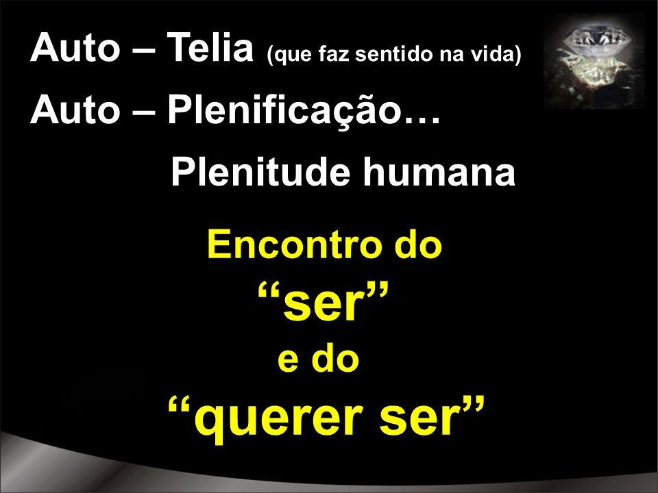 Auto – Telia (que faz sentido na vida) Auto – Plenificação… Plenitude humana Encontro do ser e do querer ser