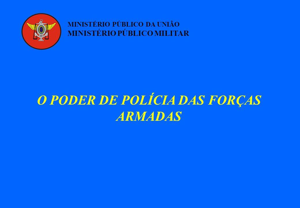 MINISTÉRIO PÚBLICO DA UNIÃO MINISTÉRIO PÚBLICO MILITAR O PODER DE POLÍCIA DAS FORÇAS ARMADAS