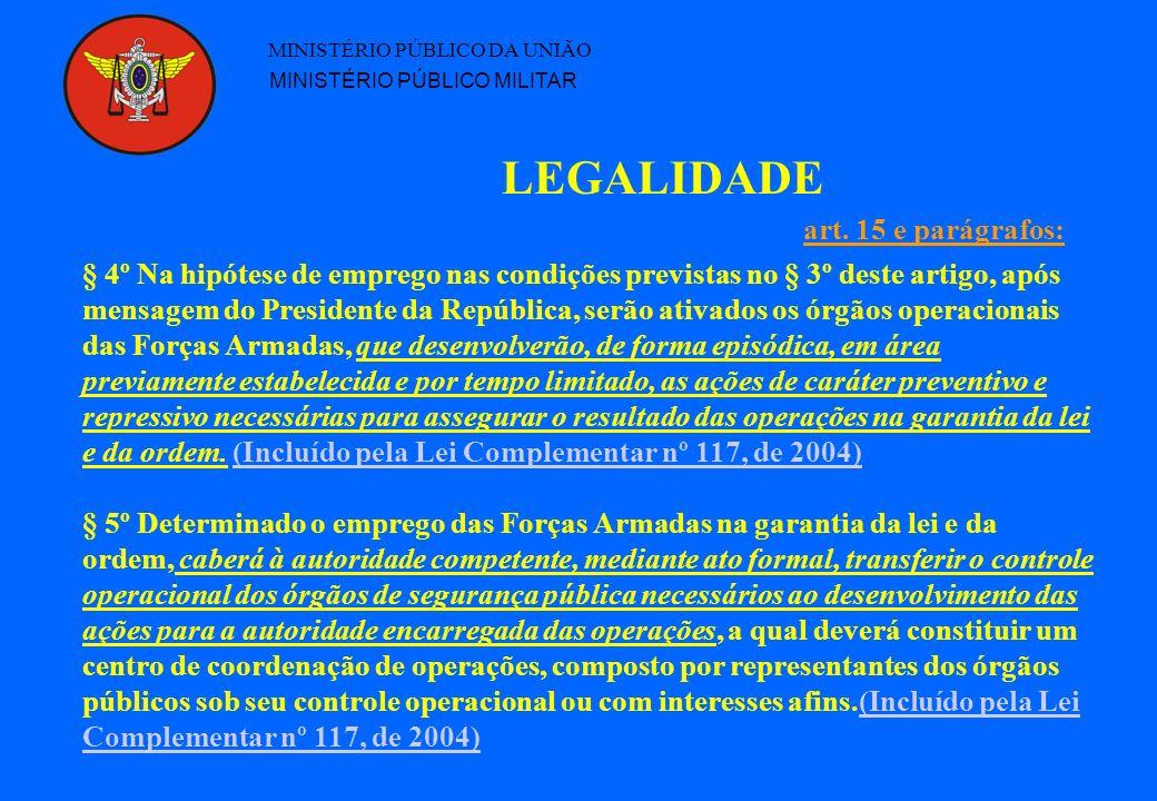 LEGALIDADE MINISTÉRIO PÚBLICO DA UNIÃO MINISTÉRIO PÚBLICO MILITAR § 4º Na hipótese de emprego nas condições previstas no § 3º deste artigo, após mensa
