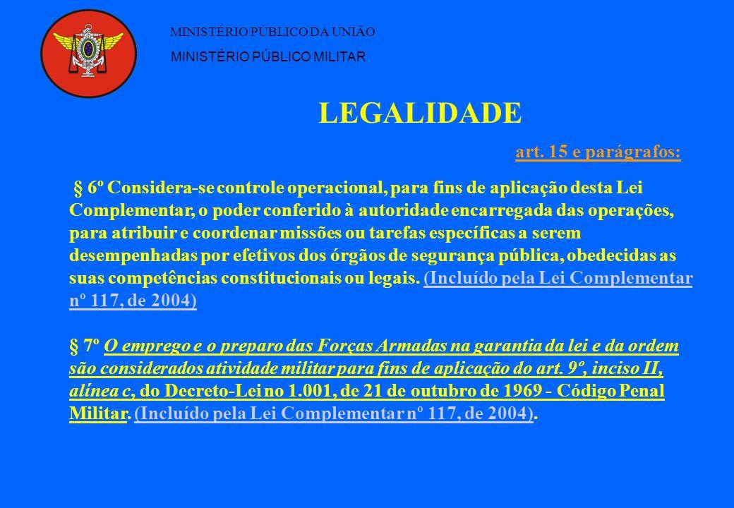 LEGALIDADE MINISTÉRIO PÚBLICO DA UNIÃO MINISTÉRIO PÚBLICO MILITAR § 6º Considera-se controle operacional, para fins de aplicação desta Lei Complementa