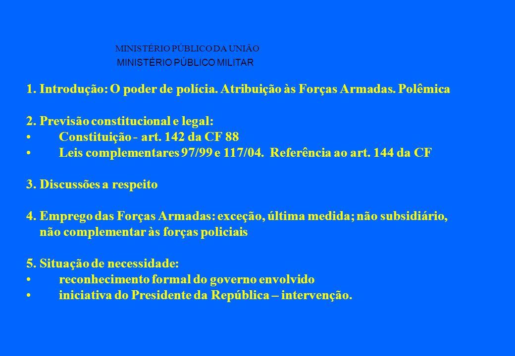 MINISTÉRIO PÚBLICO DA UNIÃO MINISTÉRIO PÚBLICO MILITAR 1. Introdução: O poder de polícia. Atribuição às Forças Armadas. Polêmica 2. Previsão constituc
