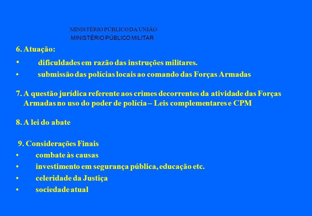 MINISTÉRIO PÚBLICO DA UNIÃO MINISTÉRIO PÚBLICO MILITAR 6. Atuação: dificuldades em razão das instruções militares. submissão das polícias locais ao co
