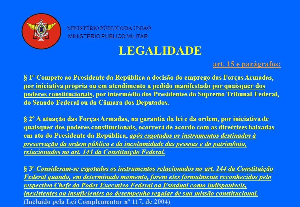 LEGALIDADE MINISTÉRIO PÚBLICO DA UNIÃO MINISTÉRIO PÚBLICO MILITAR § 1º Compete ao Presidente da República a decisão do emprego das Forças Armadas, por