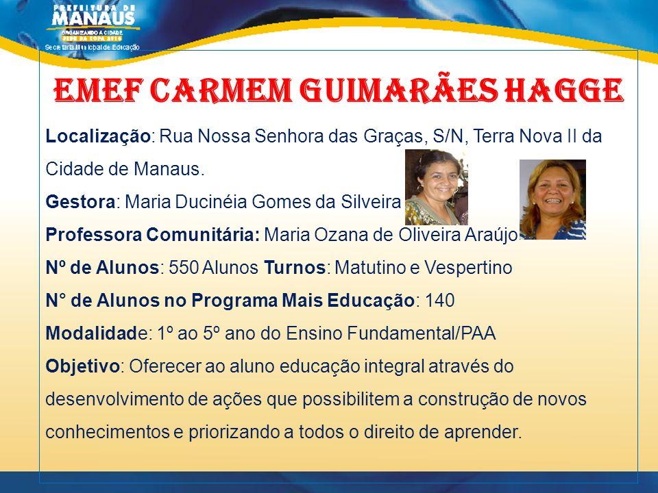 EMEF CARMEM GUIMARÃES HAGGE Localização: Rua Nossa Senhora das Graças, S/N, Terra Nova II da Cidade de Manaus. Gestora: Maria Ducinéia Gomes da Silvei