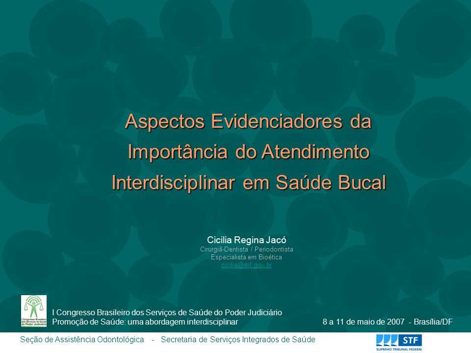 Aspectos Evidenciadores da Importância do Atendimento Interdisciplinar em Saúde Bucal Cicilia Regina Jacó Cirurgiã-Dentista / Periodontista Especialis