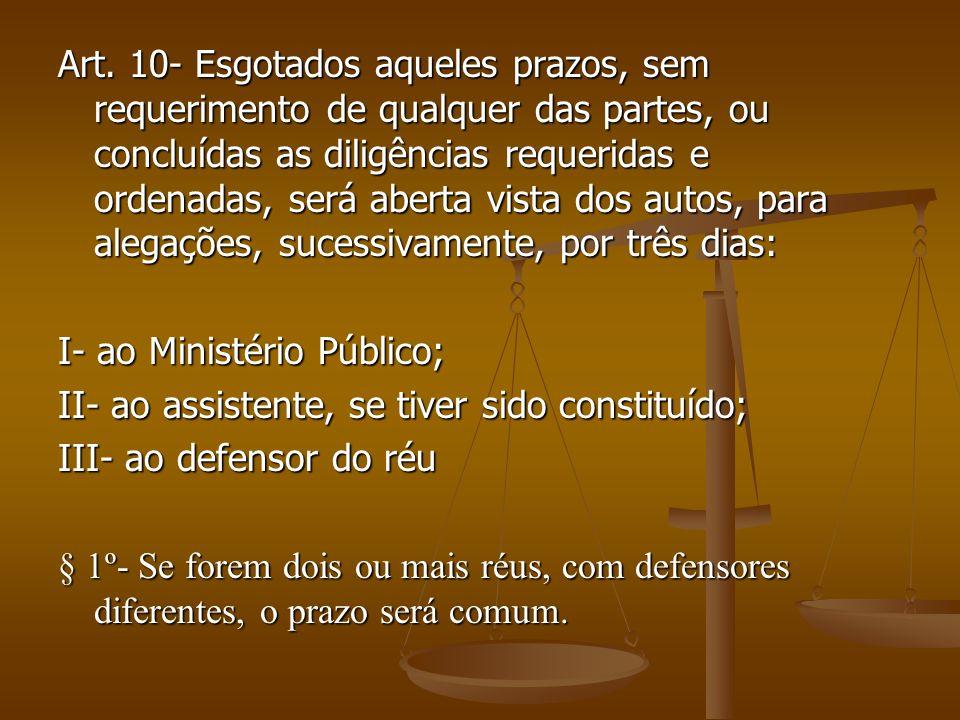 Art. 10- Esgotados aqueles prazos, sem requerimento de qualquer das partes, ou concluídas as diligências requeridas e ordenadas, será aberta vista dos