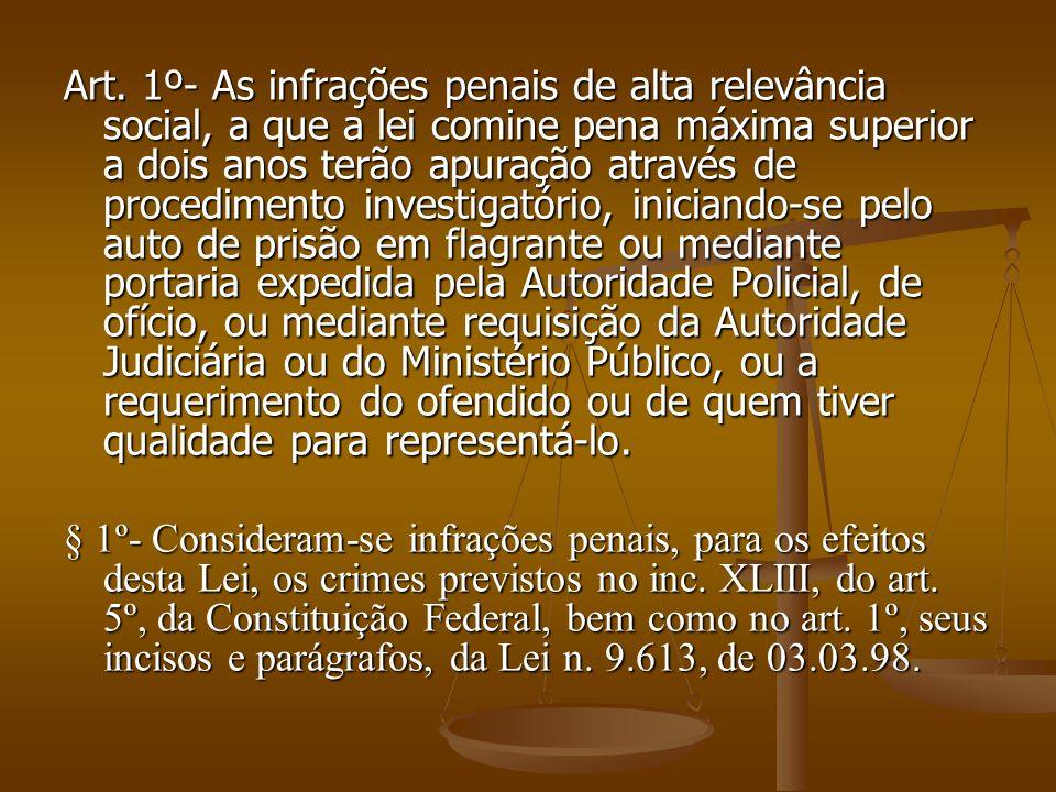 Art. 1º- As infrações penais de alta relevância social, a que a lei comine pena máxima superior a dois anos terão apuração através de procedimento inv