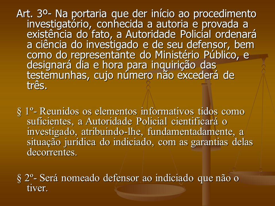 Art. 3º- Na portaria que der início ao procedimento investigatório, conhecida a autoria e provada a existência do fato, a Autoridade Policial ordenará