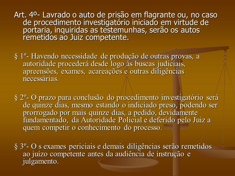 Art. 4º- Lavrado o auto de prisão em flagrante ou, no caso de procedimento investigatório iniciado em virtude de portaria, inquiridas as testemunhas,