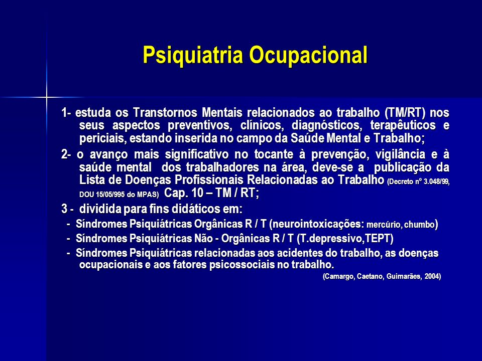 Psiquiatria Ocupacional 1- estuda os Transtornos Mentais relacionados ao trabalho (TM/RT) nos seus aspectos preventivos, clínicos, diagnósticos, terap