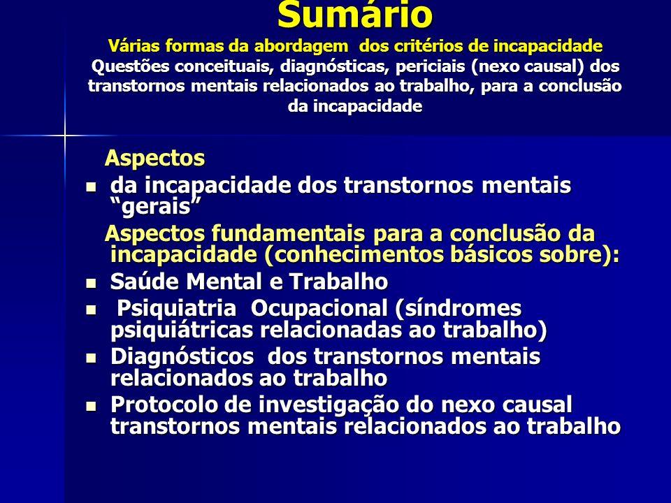 Sumário Várias formas da abordagem dos critérios de incapacidade Questões conceituais, diagnósticas, periciais (nexo causal) dos transtornos mentais r