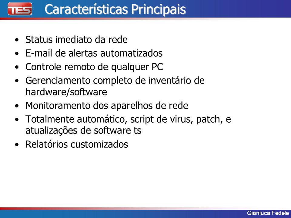 Gianluca Fedele Características Principais Status imediato da rede E-mail de alertas automatizados Controle remoto de qualquer PC Gerenciamento comple