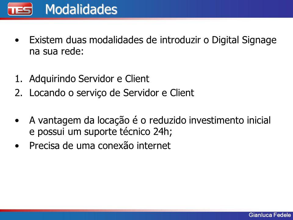 Gianluca FedeleModalidades Existem duas modalidades de introduzir o Digital Signage na sua rede: 1.Adquirindo Servidor e Client 2.Locando o serviço de