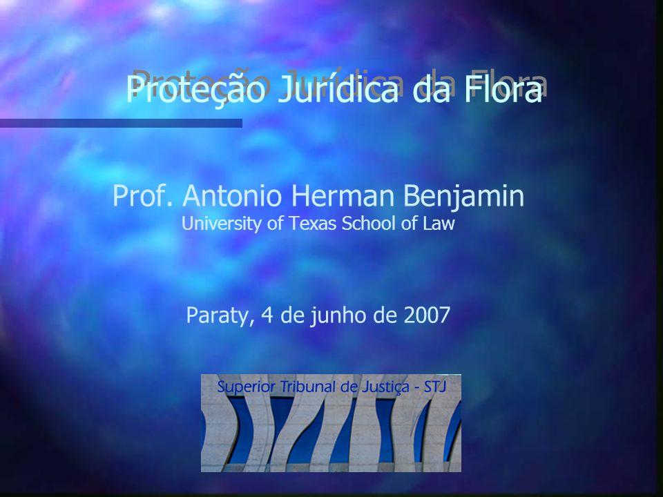 Proteção Jurídica da Flora Prof. Antonio Herman Benjamin University of Texas School of Law Paraty, 4 de junho de 2007