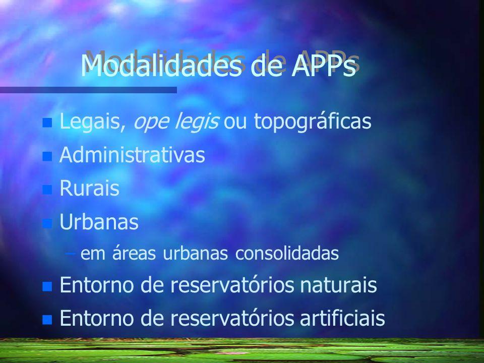 Modalidades de APPs n n Legais, ope legis ou topográficas n n Administrativas n n Rurais n n Urbanas – –em áreas urbanas consolidadas n n Entorno de r