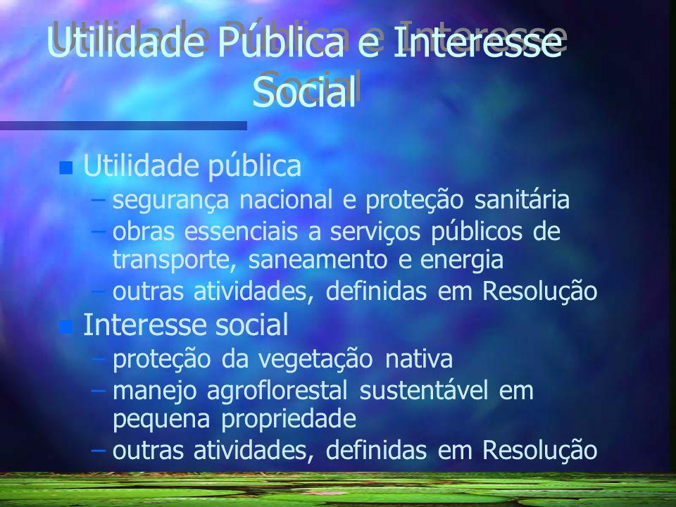 Utilidade Pública e Interesse Social n n Utilidade pública – –segurança nacional e proteção sanitária – –obras essenciais a serviços públicos de trans