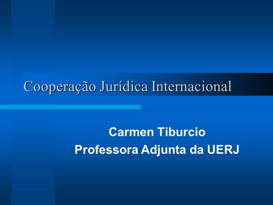 Cooperação Jurídica Internacional Carmen Tiburcio Professora Adjunta da UERJ