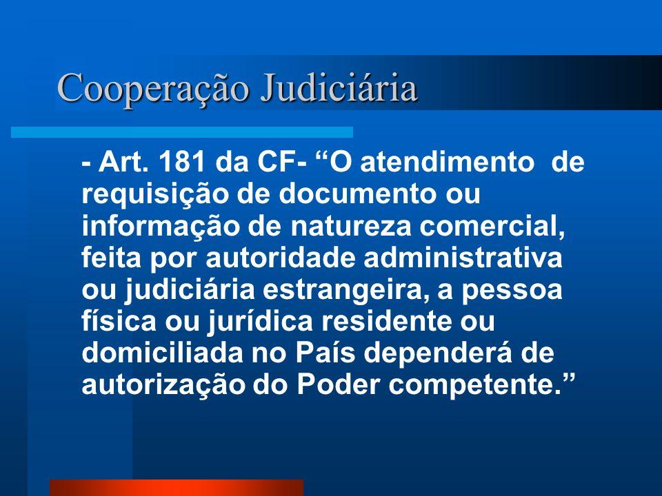 Cooperação Judiciária - Art. 181 da CF- O atendimento de requisição de documento ou informação de natureza comercial, feita por autoridade administrat