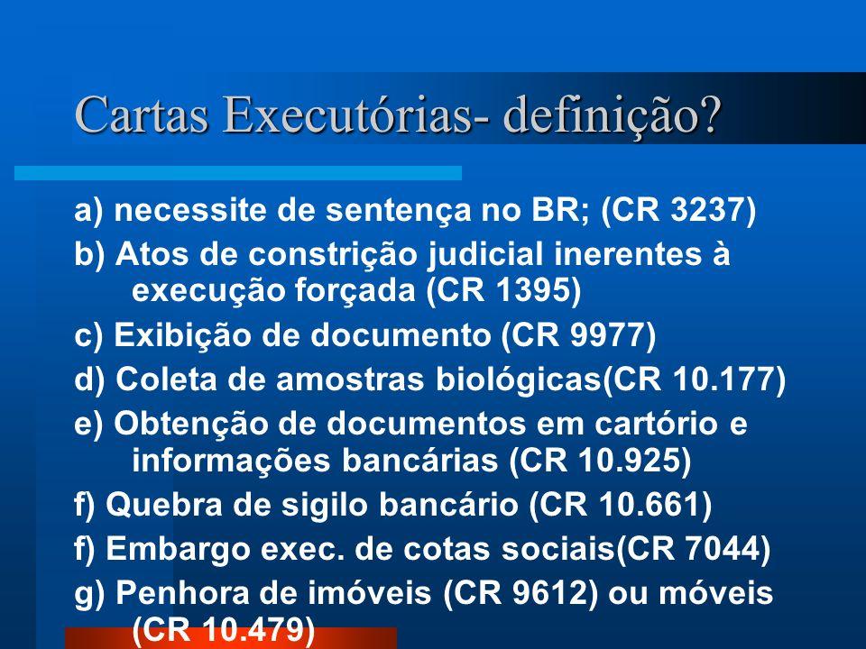 Cartas Executórias- definição? a) necessite de sentença no BR; (CR 3237) b) Atos de constrição judicial inerentes à execução forçada (CR 1395) c) Exib