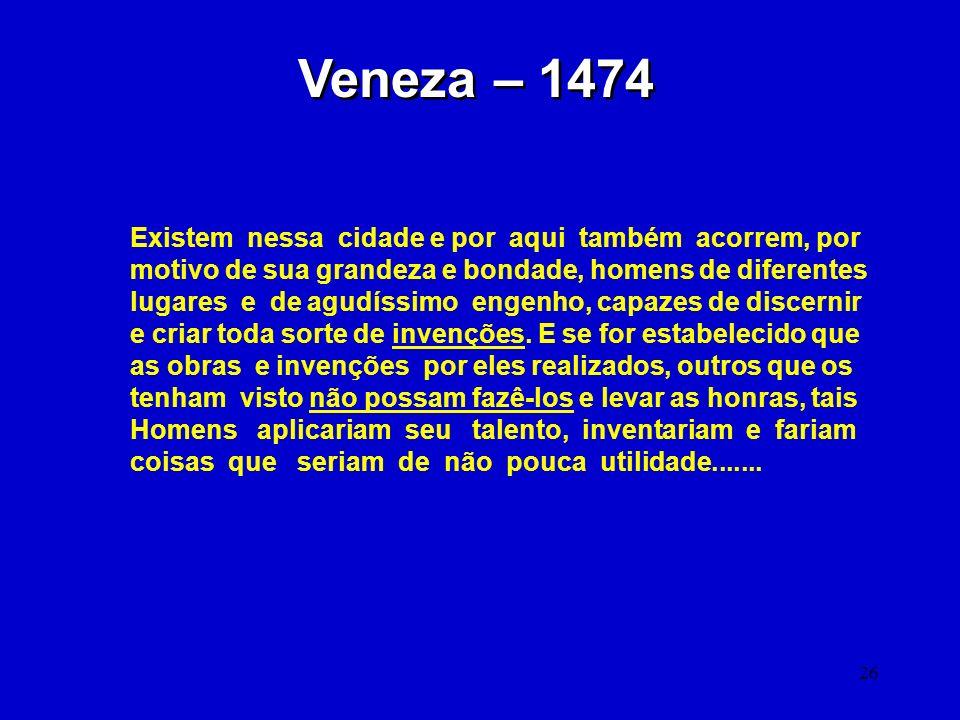 26 Veneza – 1474 Existem nessa cidade e por aqui também acorrem, por motivo de sua grandeza e bondade, homens de diferentes lugares e de agudíssimo en