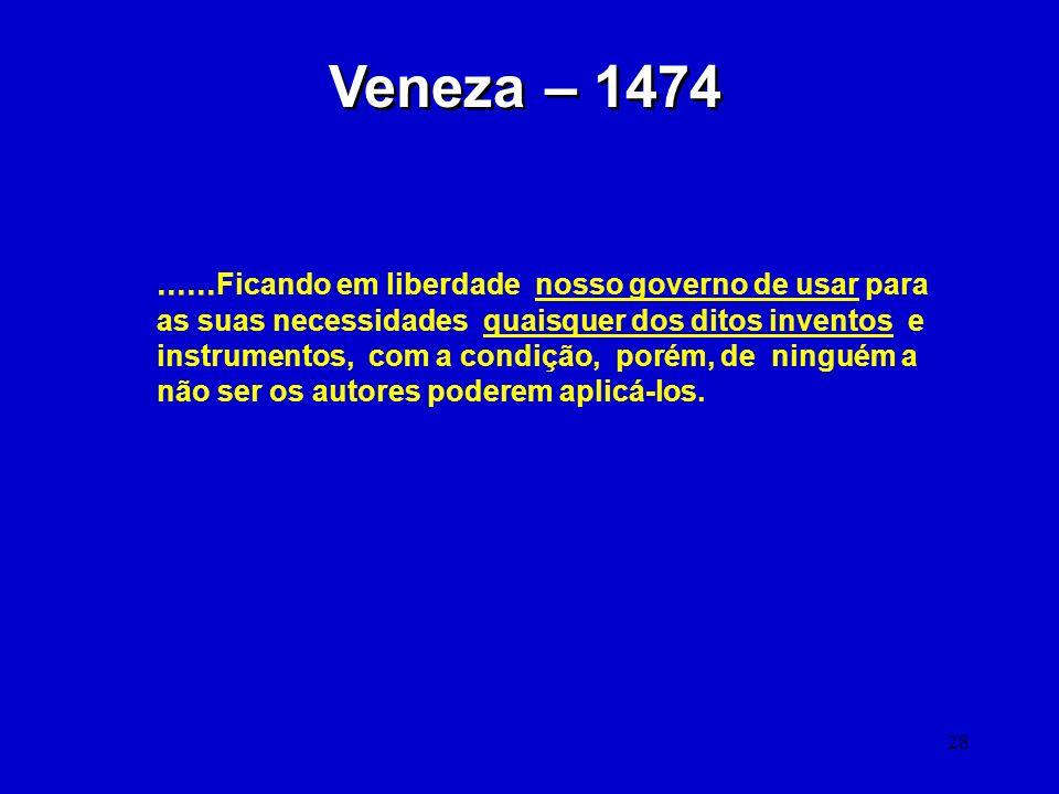 28 Veneza – 1474...... Ficando em liberdade nosso governo de usar para as suas necessidades quaisquer dos ditos inventos e instrumentos, com a condiçã