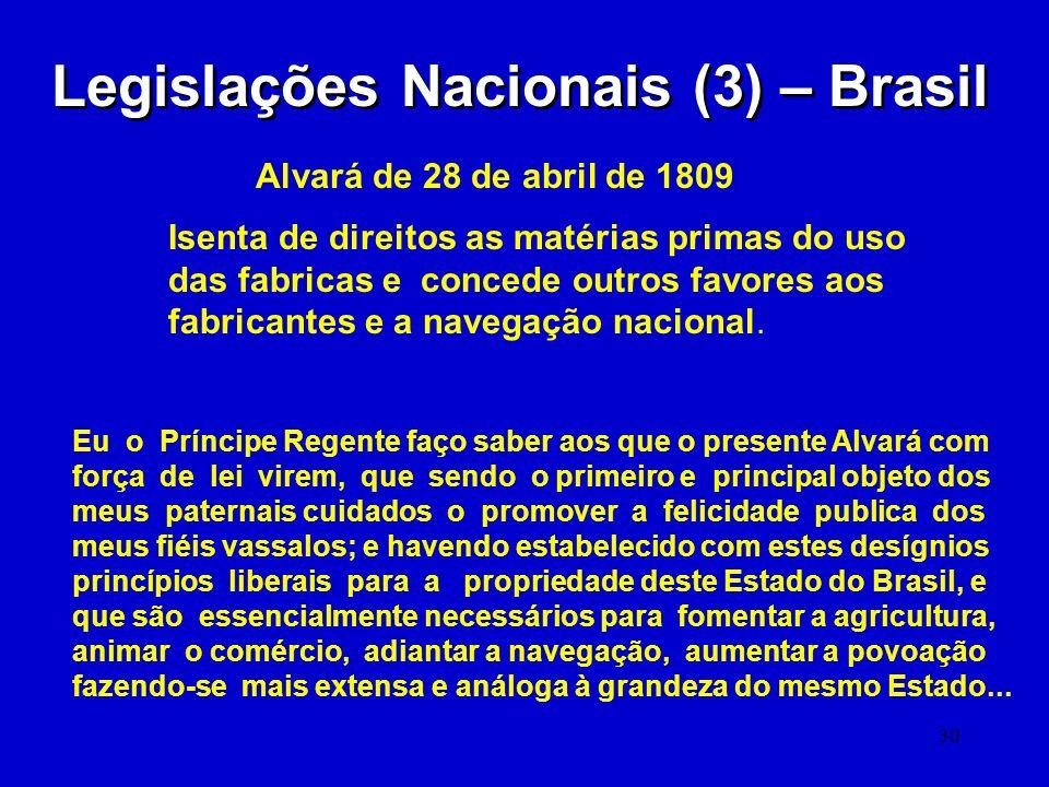 30 Legislações Nacionais (3) – Brasil Alvará de 28 de abril de 1809 Isenta de direitos as matérias primas do uso das fabricas e concede outros favores
