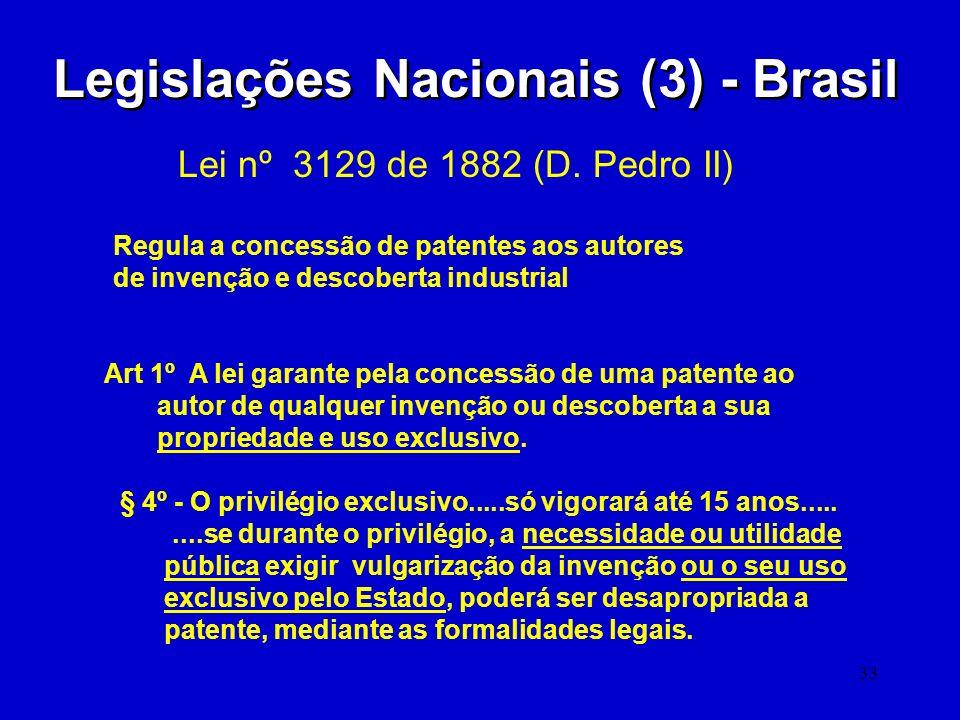 33 Legislações Nacionais (3) - Brasil Lei nº 3129 de 1882 (D. Pedro II) Regula a concessão de patentes aos autores de invenção e descoberta industrial