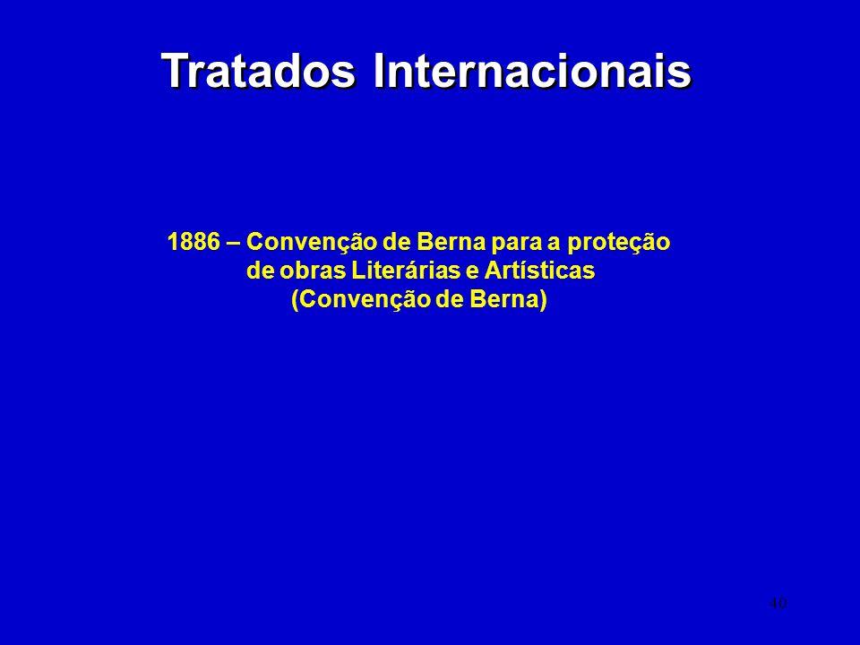 40 Tratados Internacionais 1886 – Convenção de Berna para a proteção de obras Literárias e Artísticas (Convenção de Berna)
