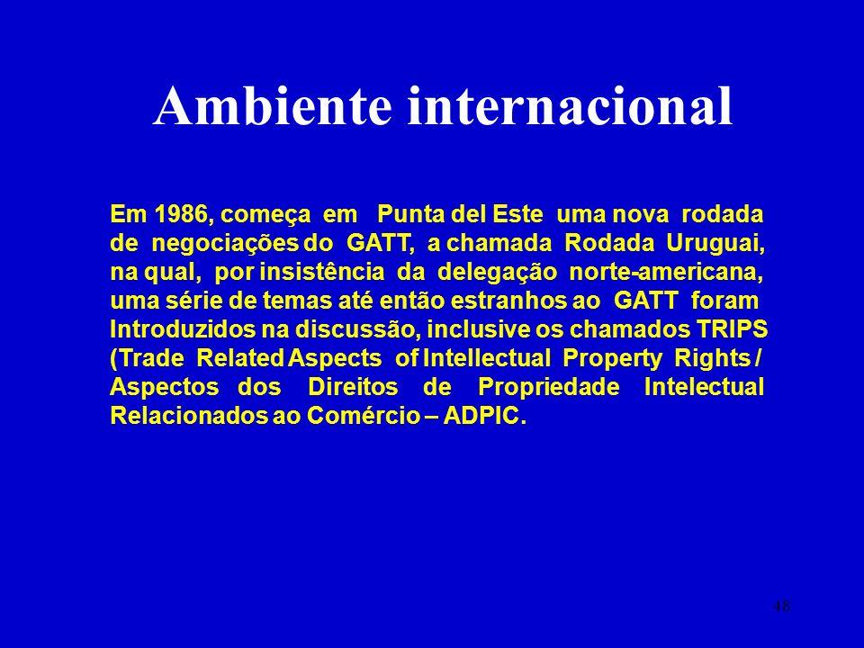 48 Em 1986, começa em Punta del Este uma nova rodada de negociações do GATT, a chamada Rodada Uruguai, na qual, por insistência da delegação norte-ame