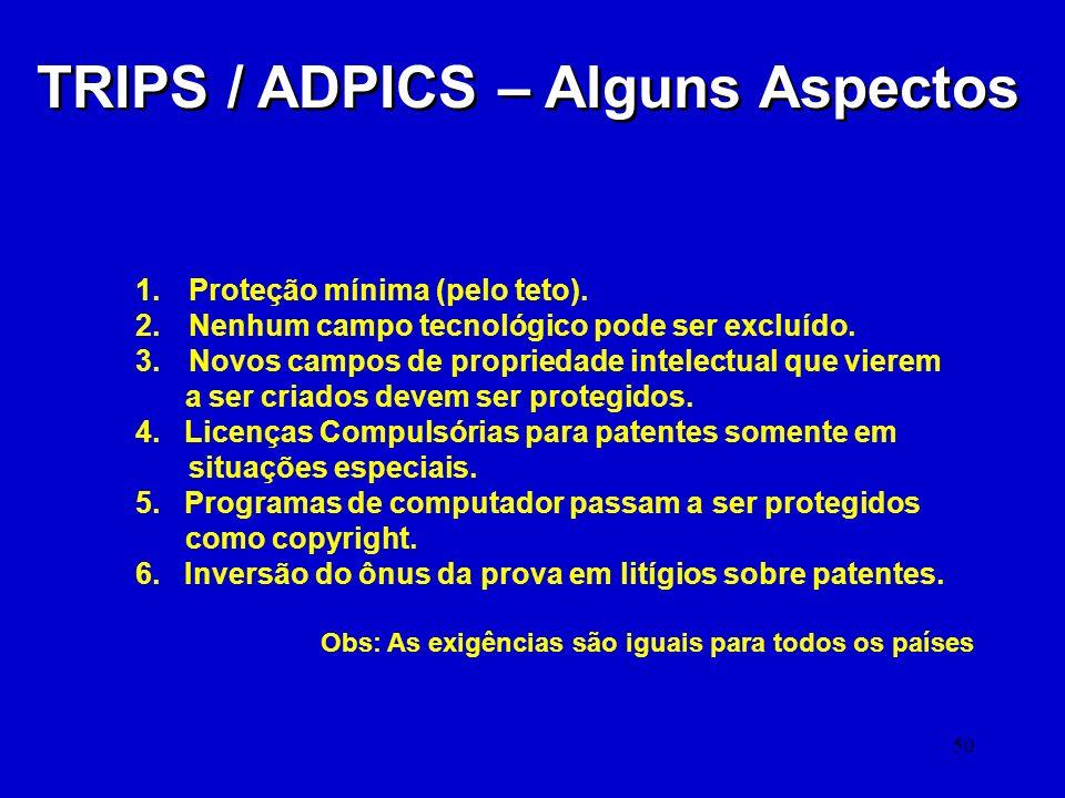 50 TRIPS / ADPICS – Alguns Aspectos 1.Proteção mínima (pelo teto). 2.Nenhum campo tecnológico pode ser excluído. 3.Novos campos de propriedade intelec