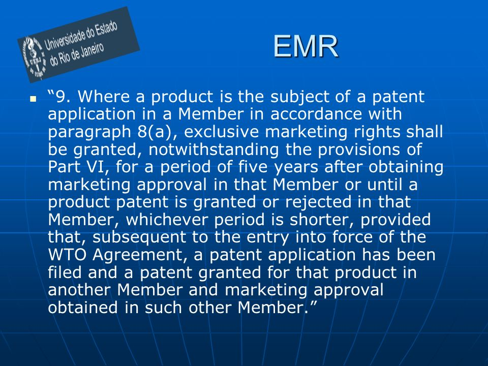 EMR 9. Where a product is the subject of a patent application in a Member in accordance with paragraph 8(a), exclusive marketing rights shall be grant