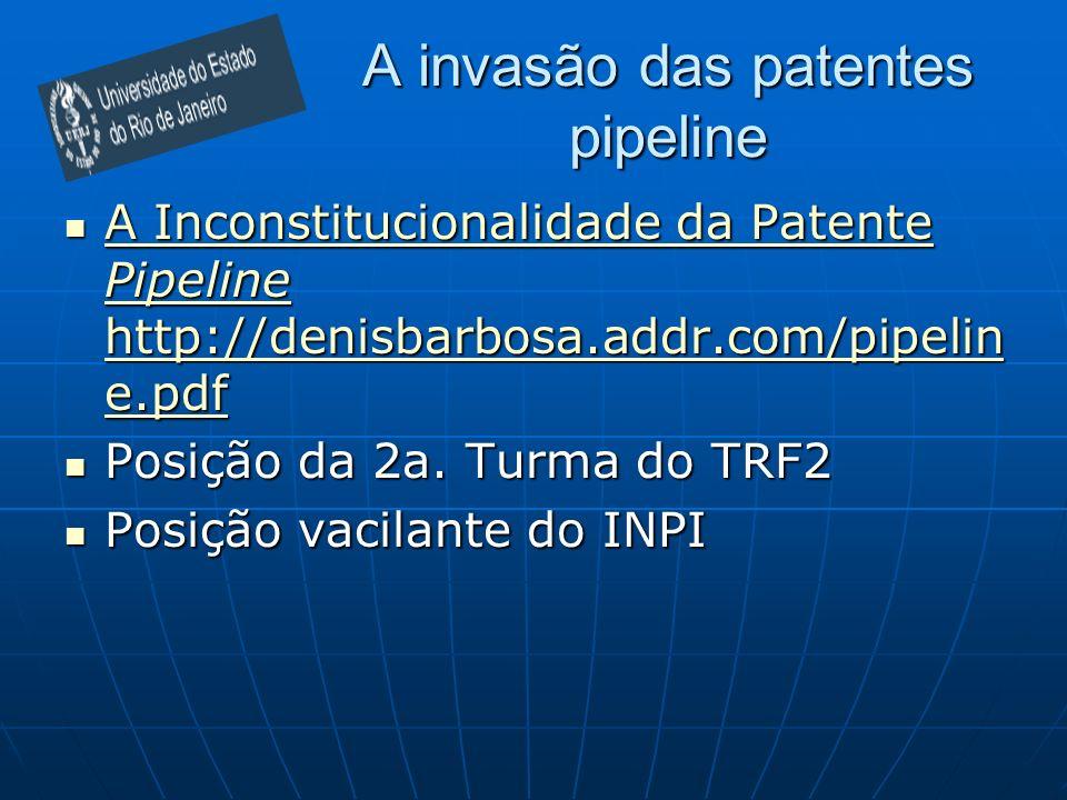 A invasão das patentes pipeline A Inconstitucionalidade da Patente Pipeline http://denisbarbosa.addr.com/pipelin e.pdf A Inconstitucionalidade da Patente Pipeline http://denisbarbosa.addr.com/pipelin e.pdf A Inconstitucionalidade da Patente Pipeline http://denisbarbosa.addr.com/pipelin e.pdf A Inconstitucionalidade da Patente Pipeline http://denisbarbosa.addr.com/pipelin e.pdf Posição da 2a.