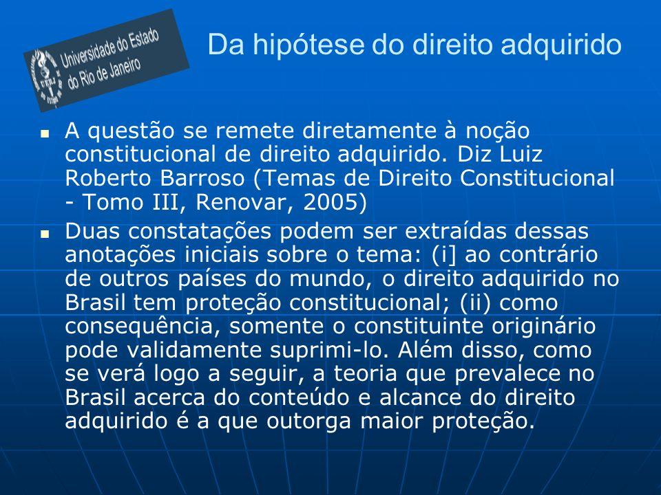 Da hipótese do direito adquirido A questão se remete diretamente à noção constitucional de direito adquirido.