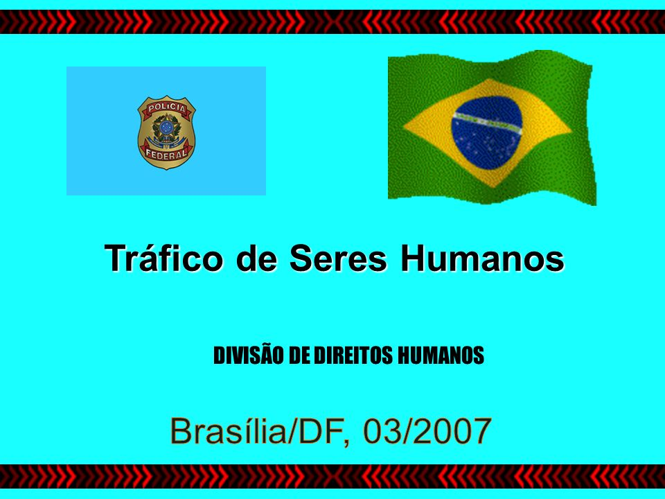 Tráfico de Seres Humanos DIVISÃO DE DIREITOS HUMANOS