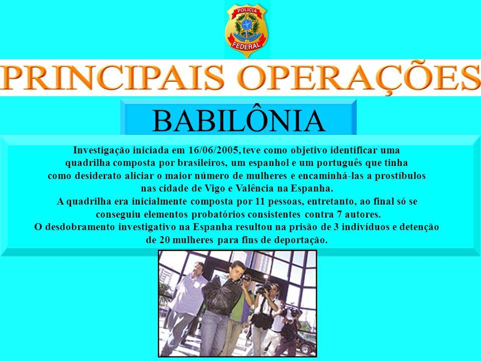 BABILÔNIA Investigação iniciada em 16/06/2005, teve como objetivo identificar uma quadrilha composta por brasileiros, um espanhol e um português que t