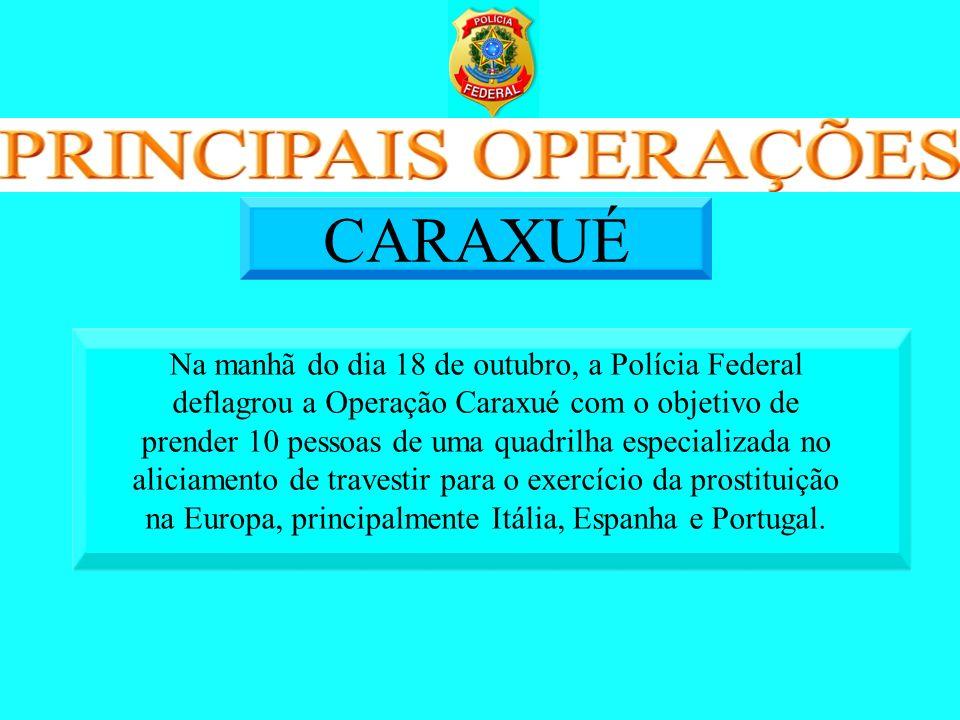 Na manhã do dia 18 de outubro, a Polícia Federal deflagrou a Operação Caraxué com o objetivo de prender 10 pessoas de uma quadrilha especializada no a