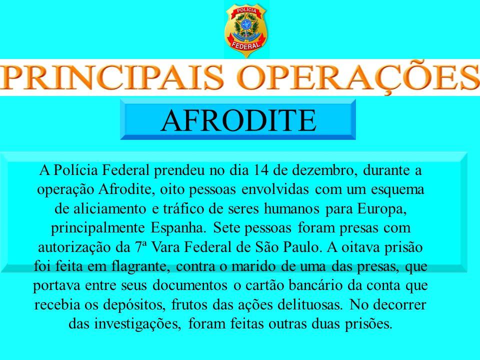 A Polícia Federal prendeu no dia 14 de dezembro, durante a operação Afrodite, oito pessoas envolvidas com um esquema de aliciamento e tráfico de seres