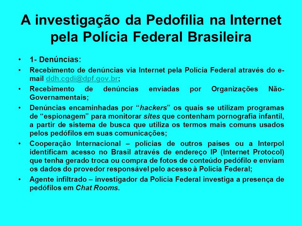 A investigação da Pedofilia na Internet pela Polícia Federal Brasileira 1- Denúncias: Recebimento de denúncias via Internet pela Polícia Federal atrav
