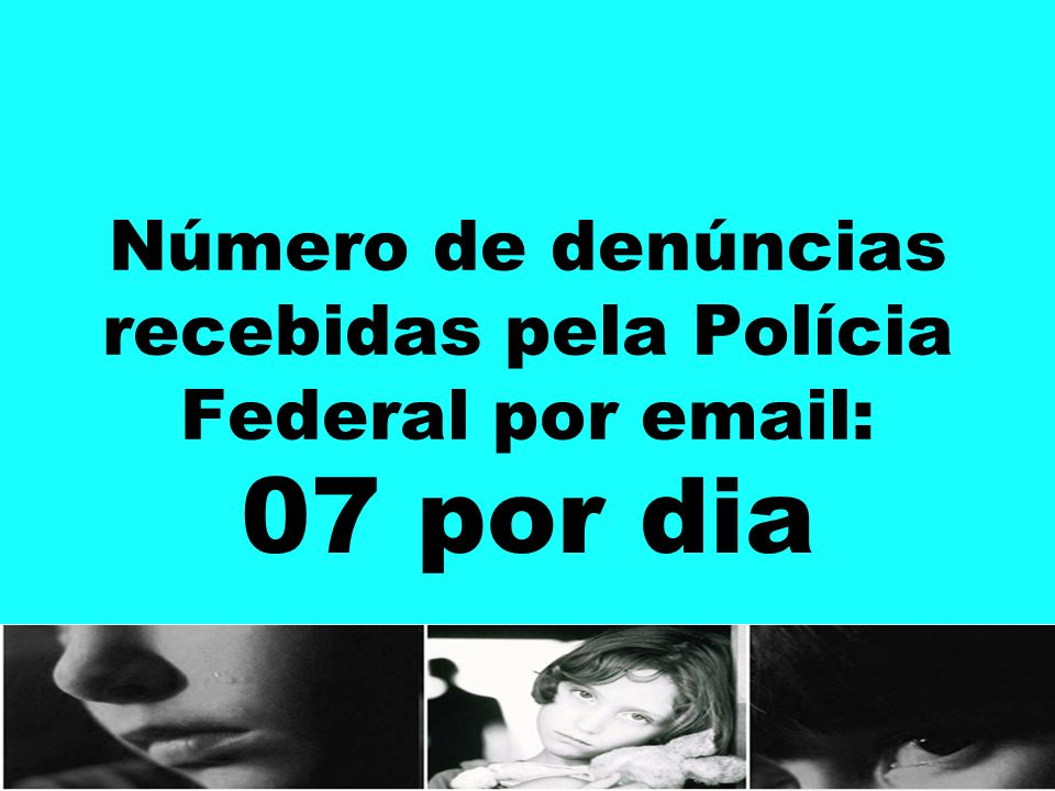 Número de denúncias recebidas pela Polícia Federal por email: 07 por dia
