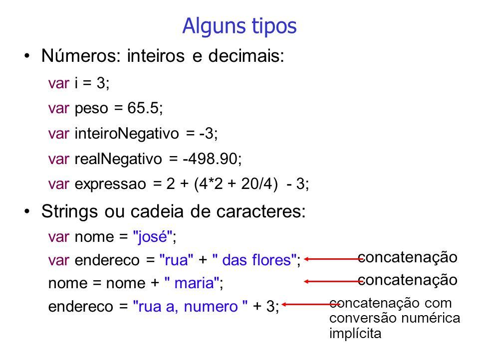 Alguns tipos Números: inteiros e decimais: var i = 3; var peso = 65.5; var inteiroNegativo = -3; var realNegativo = -498.90; var expressao = 2 + (4*2