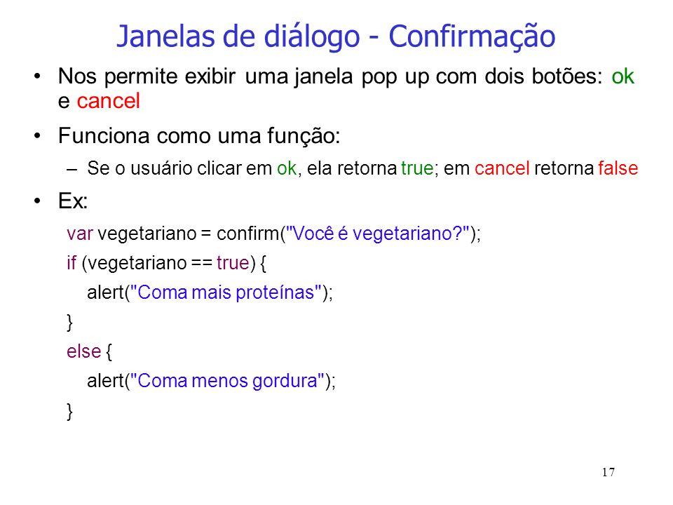 17 Janelas de diálogo - Confirmação Nos permite exibir uma janela pop up com dois botões: ok e cancel Funciona como uma função: –Se o usuário clicar e