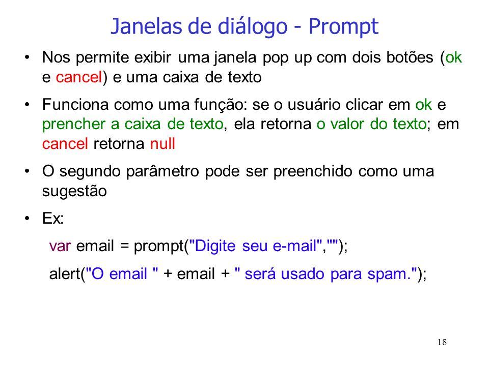 18 Janelas de diálogo - Prompt Nos permite exibir uma janela pop up com dois botões (ok e cancel) e uma caixa de texto Funciona como uma função: se o