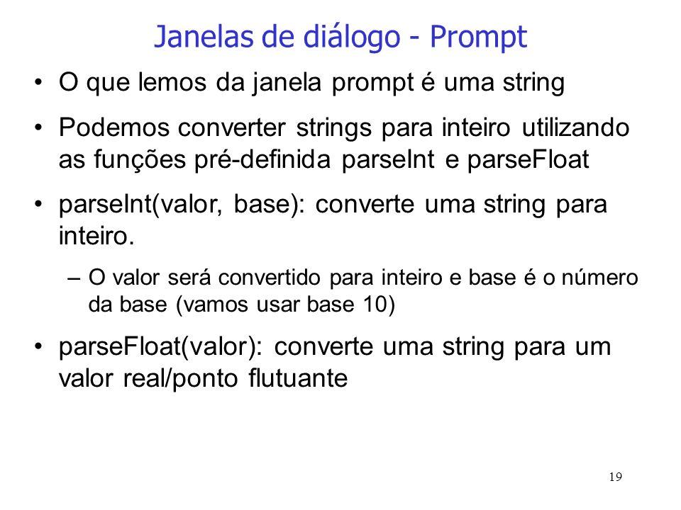 19 Janelas de diálogo - Prompt O que lemos da janela prompt é uma string Podemos converter strings para inteiro utilizando as funções pré-definida par