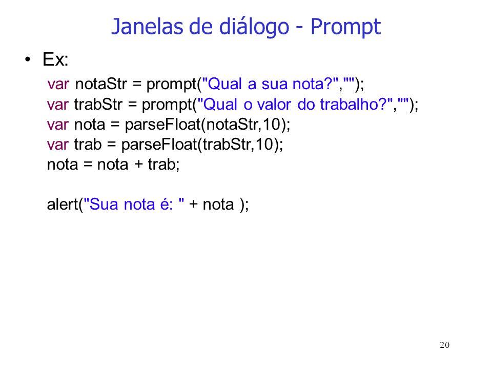 20 Janelas de diálogo - Prompt Ex: var notaStr = prompt(